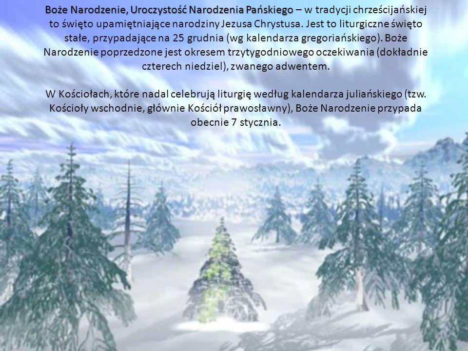 Boże Narodzenie, Uroczystość Narodzenia Pańskiego Boże Narodzenie, Uroczystość Narodzenia Pańskiego – w tradycji chrześcijańskiej to święto upamiętnia