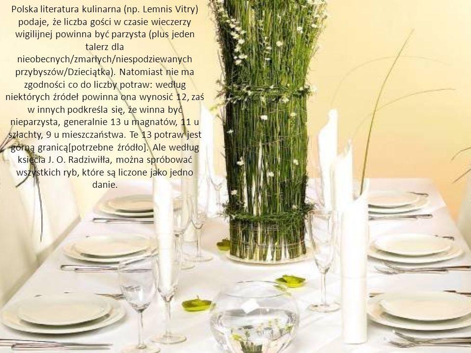 Polska literatura kulinarna (np. Lemnis Vitry) podaje, że liczba gości w czasie wieczerzy wigilijnej powinna być parzysta (plus jeden talerz dla nieob