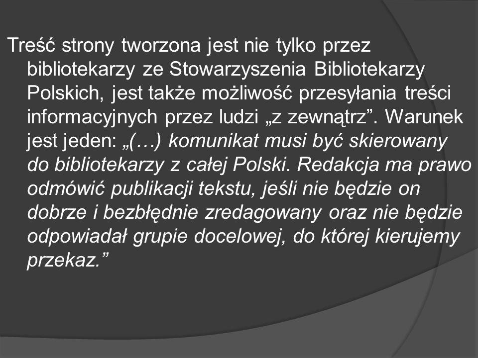 Treść strony tworzona jest nie tylko przez bibliotekarzy ze Stowarzyszenia Bibliotekarzy Polskich, jest także możliwość przesyłania treści informacyjnych przez ludzi z zewnątrz.
