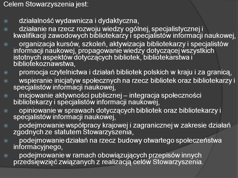Celem Stowarzyszenia jest: działalność wydawnicza i dydaktyczna, działanie na rzecz rozwoju wiedzy ogólnej, specjalistycznej i kwalifikacji zawodowych bibliotekarzy i specjalistów informacji naukowej, organizacja kursów, szkoleń, aktywizacja bibliotekarzy i specjalistów informacji naukowej, propagowanie wiedzy dotyczącej wszystkich istotnych aspektów dotyczących bibliotek, bibliotekarstwa i bibliotekoznawstwa, promocja czytelnictwa i działań bibliotek polskich w kraju i za granicą, wspieranie inicjatyw społecznych na rzecz bibliotek oraz bibliotekarzy i specjalistów informacji naukowej, inicjowanie aktywności publicznej – integracja społeczności bibliotekarzy i specjalistów informacji naukowej, opiniowanie w sprawach dotyczących bibliotek oraz bibliotekarzy i specjalistów informacji naukowej, podejmowanie współpracy krajowej i zagranicznej w zakresie działań zgodnych ze statutem Stowarzyszenia, podejmowanie działań na rzecz budowy otwartego społeczeństwa informacyjnego, podejmowanie w ramach obowiązujących przepisów innych przedsięwzięć związanych z realizacją celów Stowarzyszenia.