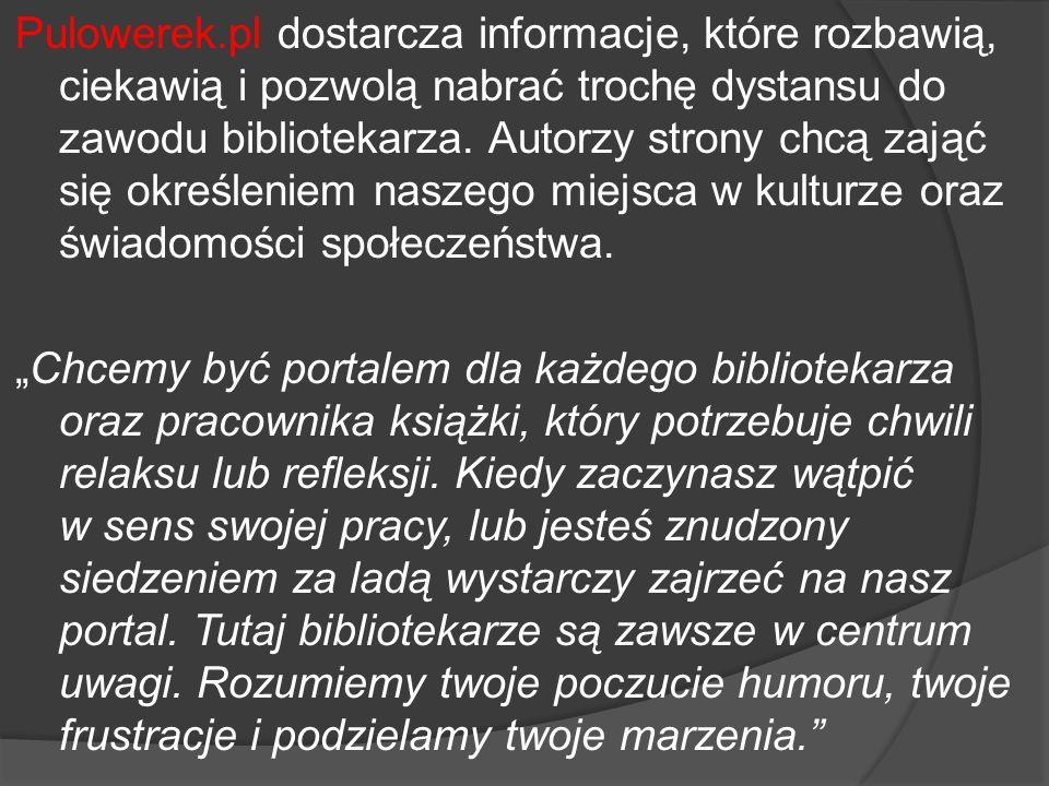 Pulowerek.pl dostarcza informacje, które rozbawią, ciekawią i pozwolą nabrać trochę dystansu do zawodu bibliotekarza.