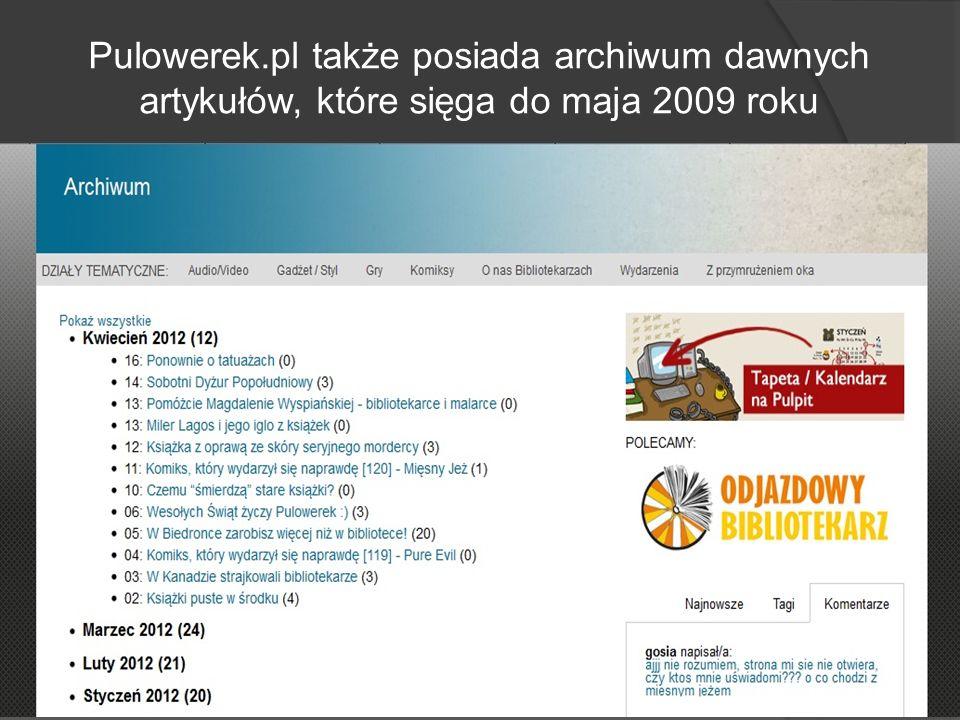 Pulowerek.pl także posiada archiwum dawnych artykułów, które sięga do maja 2009 roku