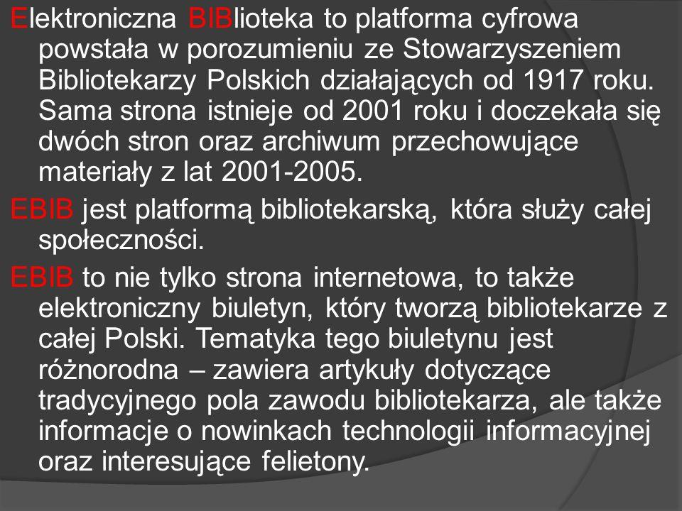 Elektroniczna BIBlioteka to platforma cyfrowa powstała w porozumieniu ze Stowarzyszeniem Bibliotekarzy Polskich działających od 1917 roku.