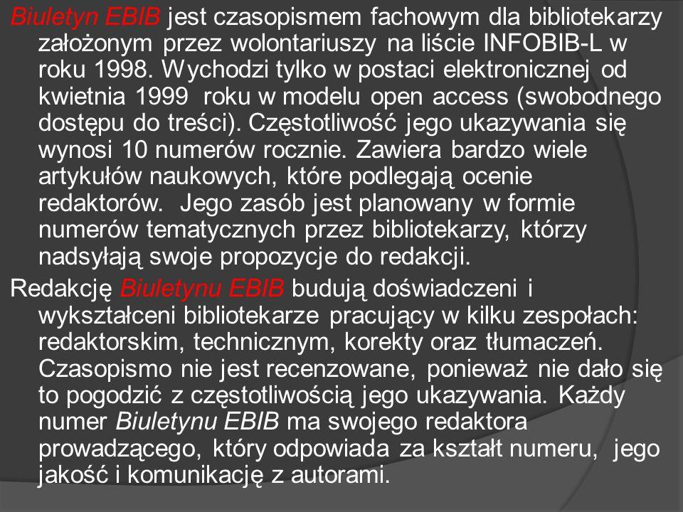 Biuletyn EBIB jest czasopismem fachowym dla bibliotekarzy założonym przez wolontariuszy na liście INFOBIB-L w roku 1998.