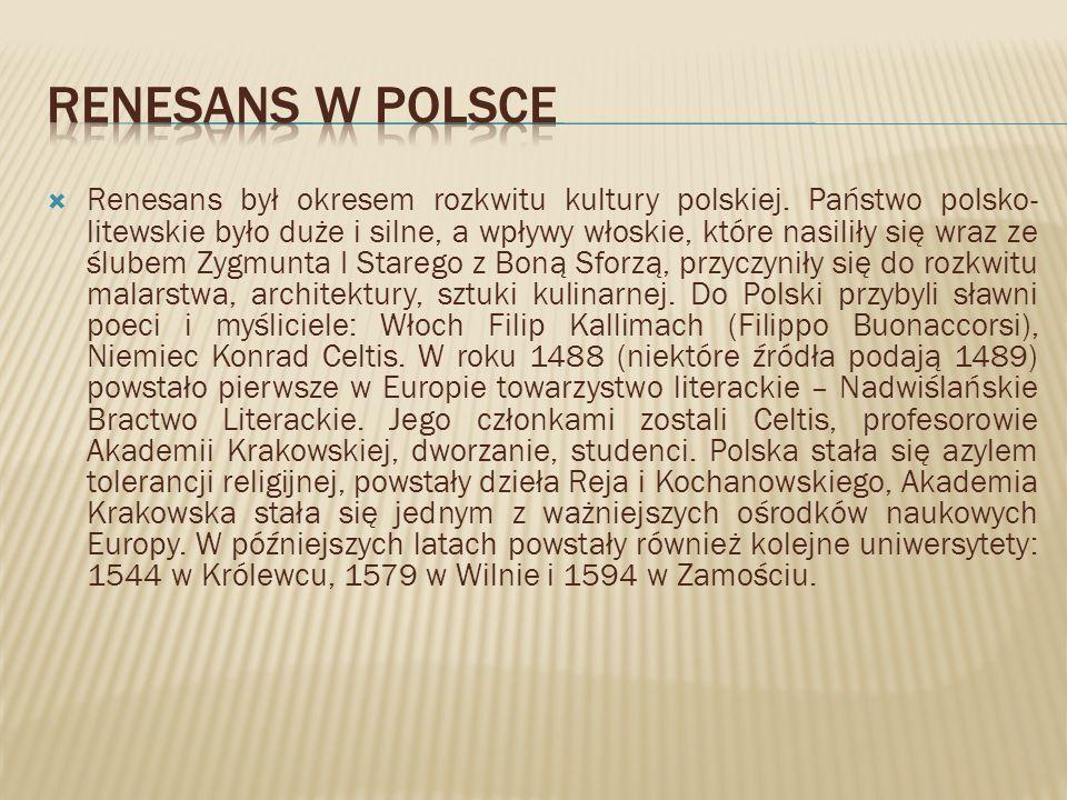Renesans był okresem rozkwitu kultury polskiej. Państwo polsko- litewskie było duże i silne, a wpływy włoskie, które nasiliły się wraz ze ślubem Zygmu