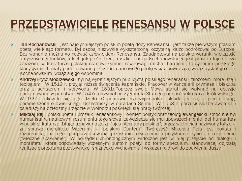 Jan Kochanowski - jest najsłynniejszym polskim poetą doby Renesansu, jest także pierwszym polskim poetą wielkiego formatu. Był osobą niezwykle wykszta