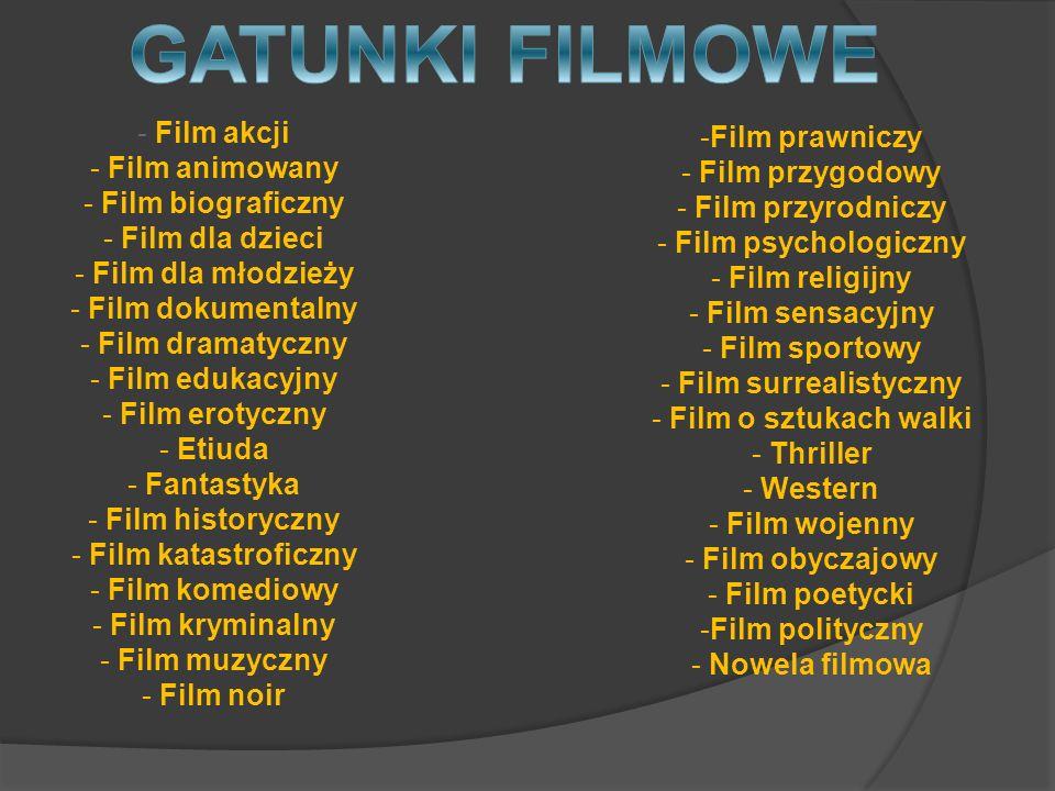 - Film akcji - Film animowany - Film biograficzny - Film dla dzieci - Film dla młodzieży - Film dokumentalny - Film dramatyczny - Film edukacyjny - Fi
