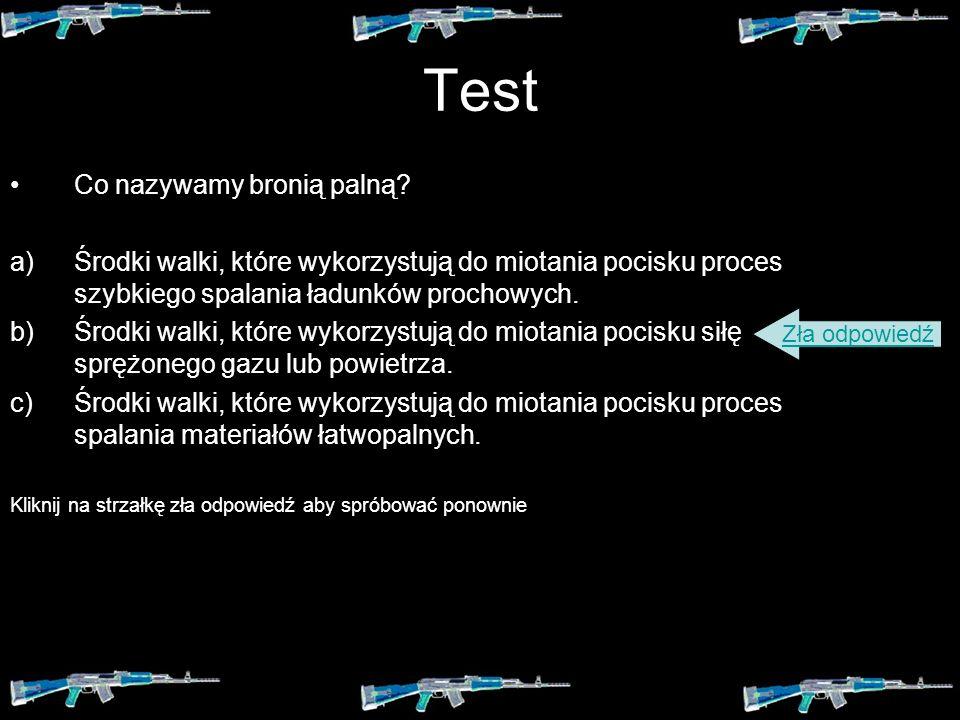 Test Co nazywamy bronią palną? a)Środki walki, które wykorzystują do miotania pocisku proces szybkiego spalania ładunków prochowych.Środki walki, któr