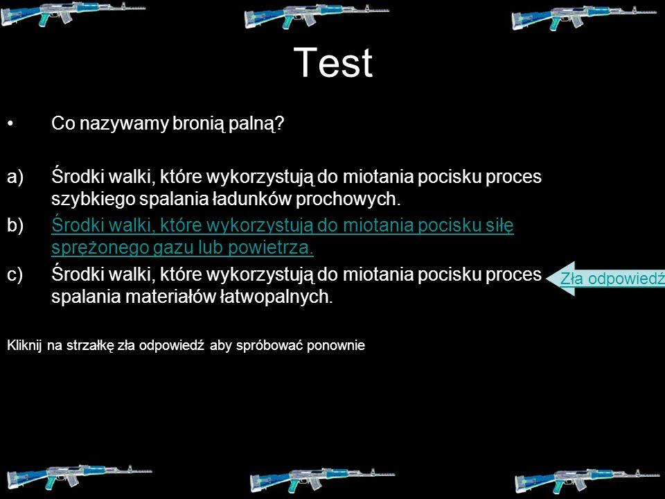 Test Co nazywamy bronią palną? a)Środki walki, które wykorzystują do miotania pocisku proces szybkiego spalania ładunków prochowych. b)Środki walki, k