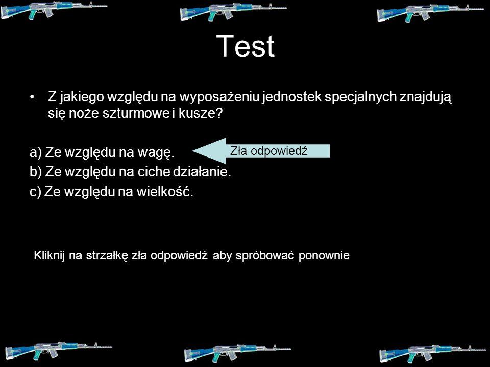 Test Z jakiego względu na wyposażeniu jednostek specjalnych znajdują się noże szturmowe i kusze? a) Ze względu na wagę.Ze względu na wagę. b) Ze wzglę