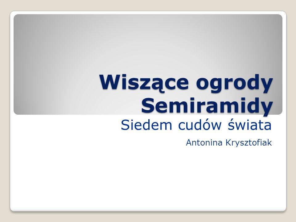 Wiszące ogrody Semiramidy Siedem cudów świata Antonina Krysztofiak