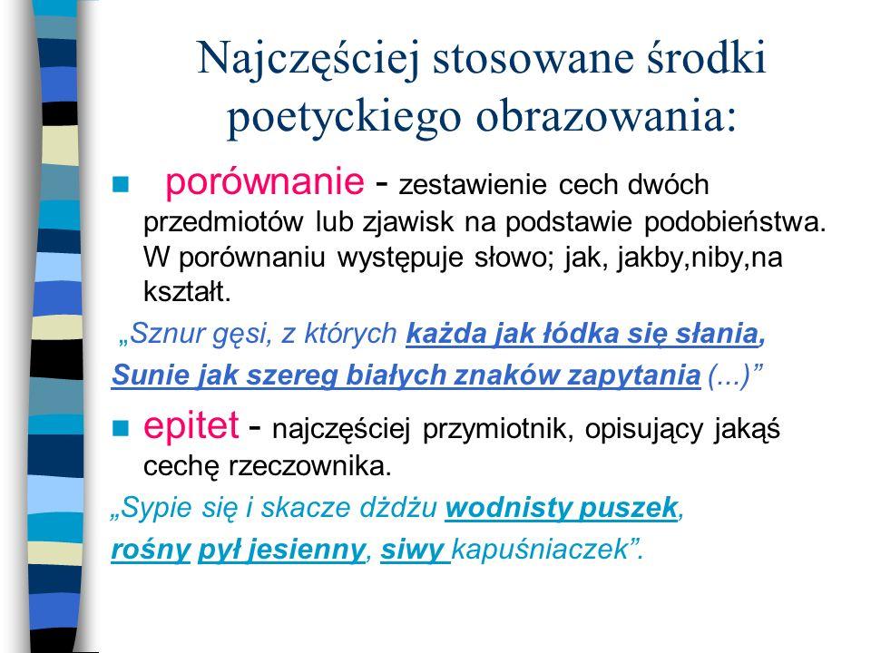 Najczęściej stosowane środki poetyckiego obrazowania: n porównanie - zestawienie cech dwóch przedmiotów lub zjawisk na podstawie podobieństwa. W porów