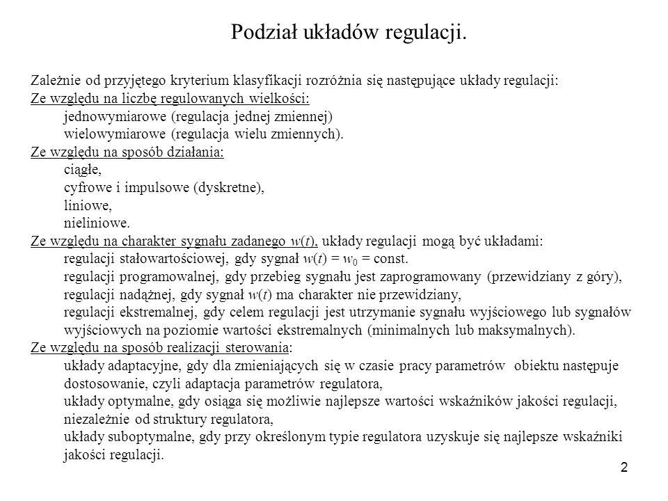 2 Podział układów regulacji. Zależnie od przyjętego kryterium klasyfikacji rozróżnia się następujące układy regulacji: Ze względu na liczbę regulowany