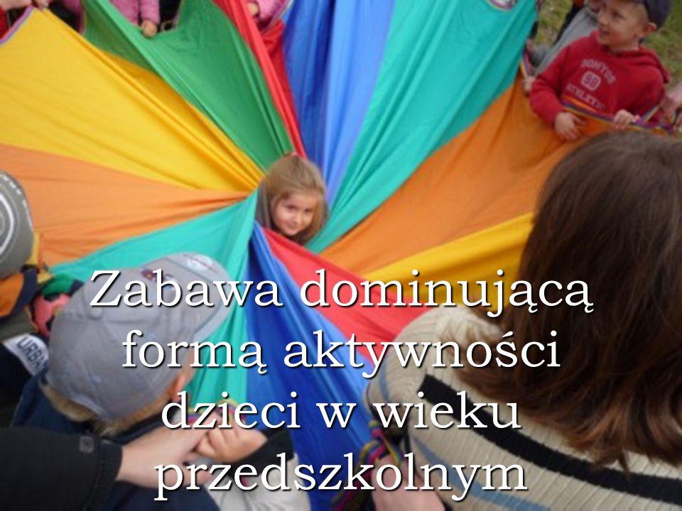Zabawa dominującą formą aktywności dzieci w wieku przedszkolnym