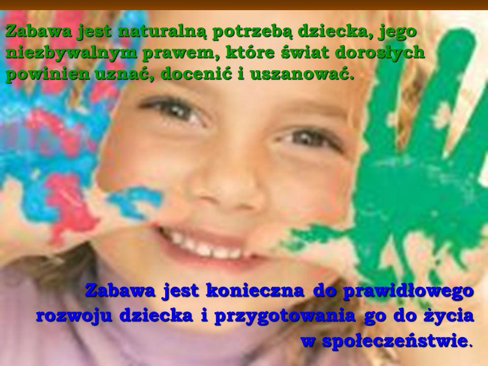 Zabawa jest konieczna do prawidłowego rozwoju dziecka i przygotowania go do życia w społeczeństwie. Zabawa jest konieczna do prawidłowego rozwoju dzie