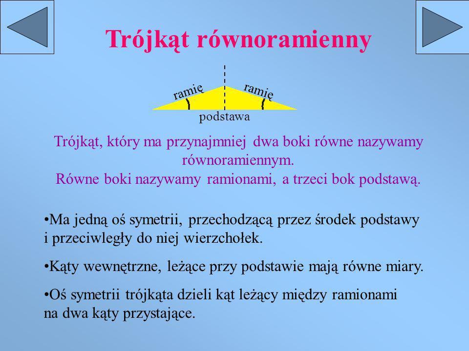 Trójkąt równoramienny Trójkąt, który ma przynajmniej dwa boki równe nazywamy równoramiennym.