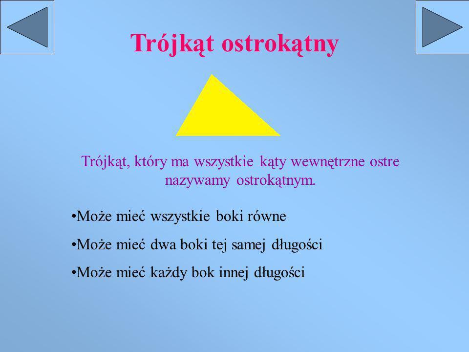 Trójkąt ostrokątny Trójkąt, który ma wszystkie kąty wewnętrzne ostre nazywamy ostrokątnym.
