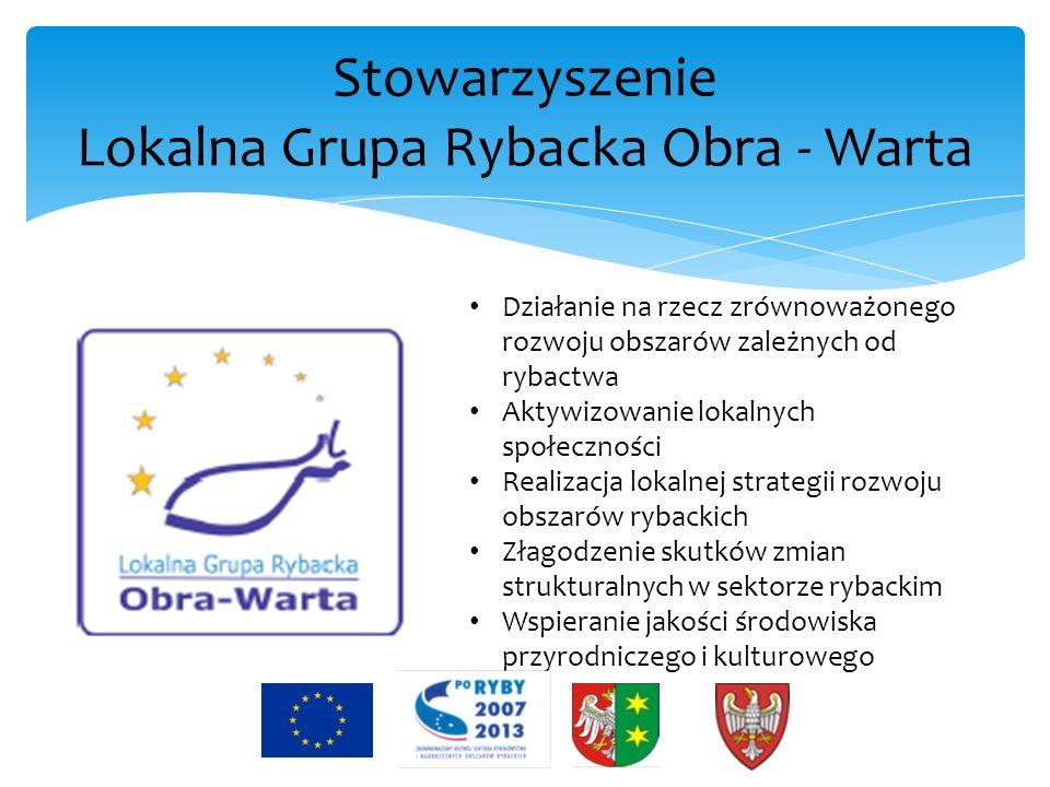 Stowarzyszenie Lokalna Grupa Rybacka Obra - Warta Działanie na rzecz zrównoważonego rozwoju obszarów zależnych od rybactwa Aktywizowanie lokalnych spo