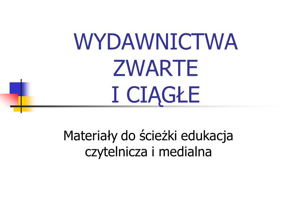 WYDAWNICTWA ZWARTE I CIĄGŁE Materiały do ścieżki edukacja czytelnicza i medialna