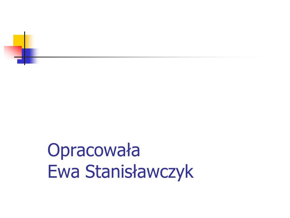 Opracowała Ewa Stanisławczyk