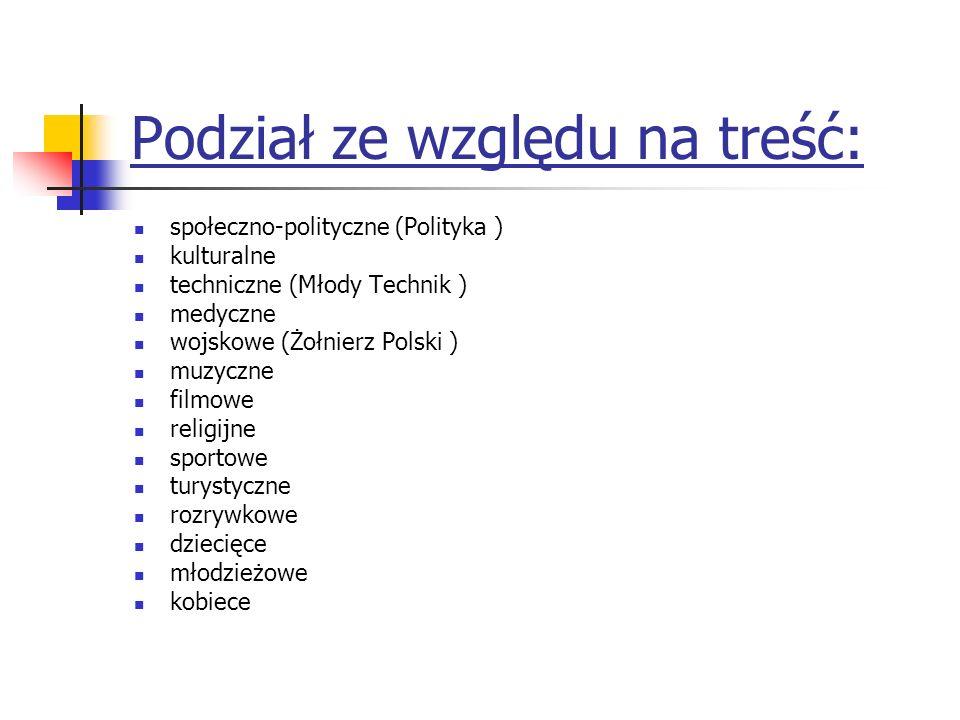 Podział ze względu na treść: społeczno-polityczne (Polityka ) kulturalne techniczne (Młody Technik ) medyczne wojskowe (Żołnierz Polski ) muzyczne fil