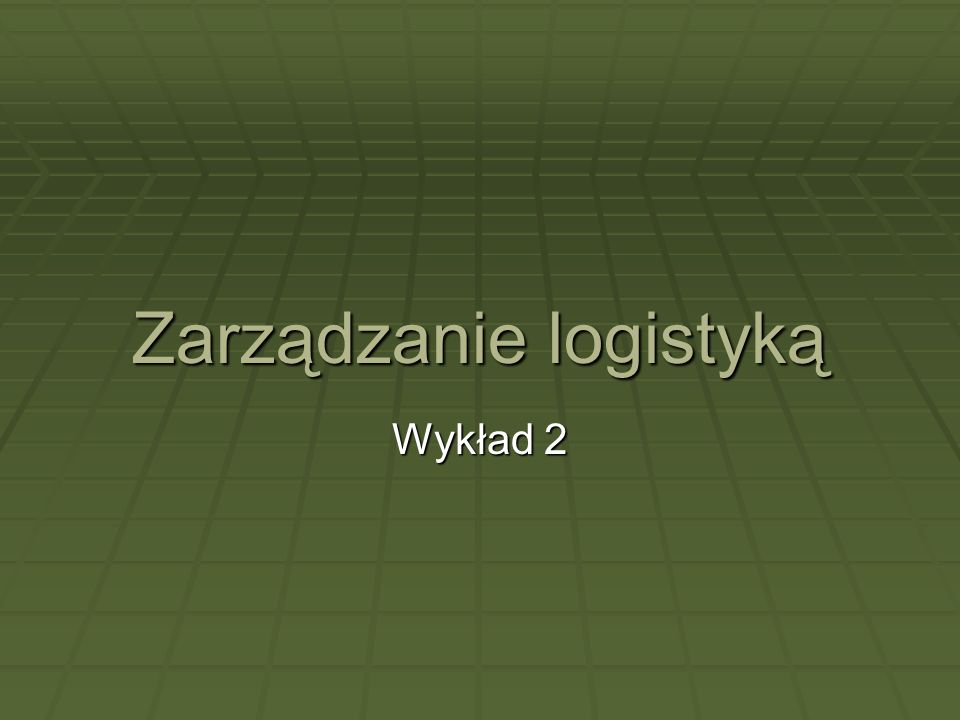 Zarządzanie logistyką Wykład 2