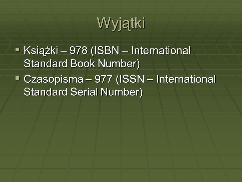 Wyjątki Książki – 978 (ISBN – International Standard Book Number) Książki – 978 (ISBN – International Standard Book Number) Czasopisma – 977 (ISSN – I