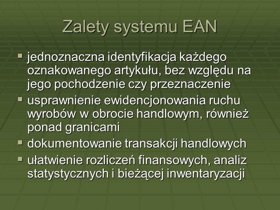 Zalety systemu EAN jednoznaczna identyfikacja każdego oznakowanego artykułu, bez względu na jego pochodzenie czy przeznaczenie jednoznaczna identyfika
