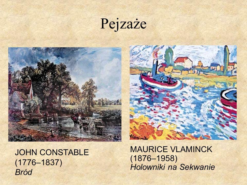 Pejzaże JOHN CONSTABLE (1776–1837) Bród MAURICE VLAMINCK (1876–1958) Holowniki na Sekwanie