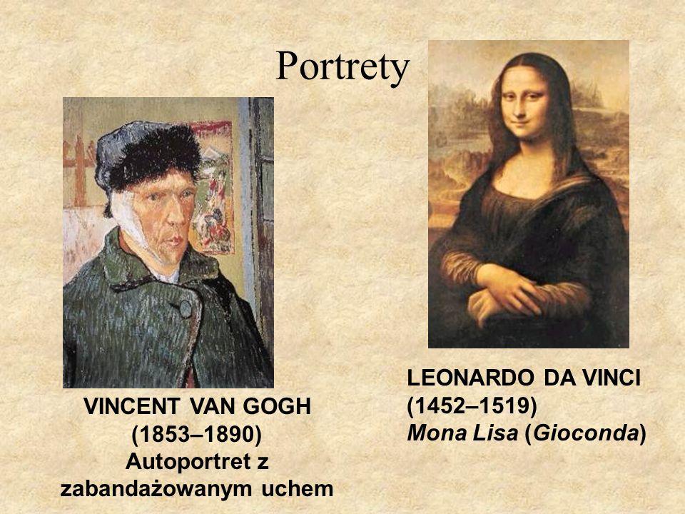 Portrety LEONARDO DA VINCI (1452–1519) Mona Lisa (Gioconda) VINCENT VAN GOGH (1853–1890) Autoportret z zabandażowanym uchem