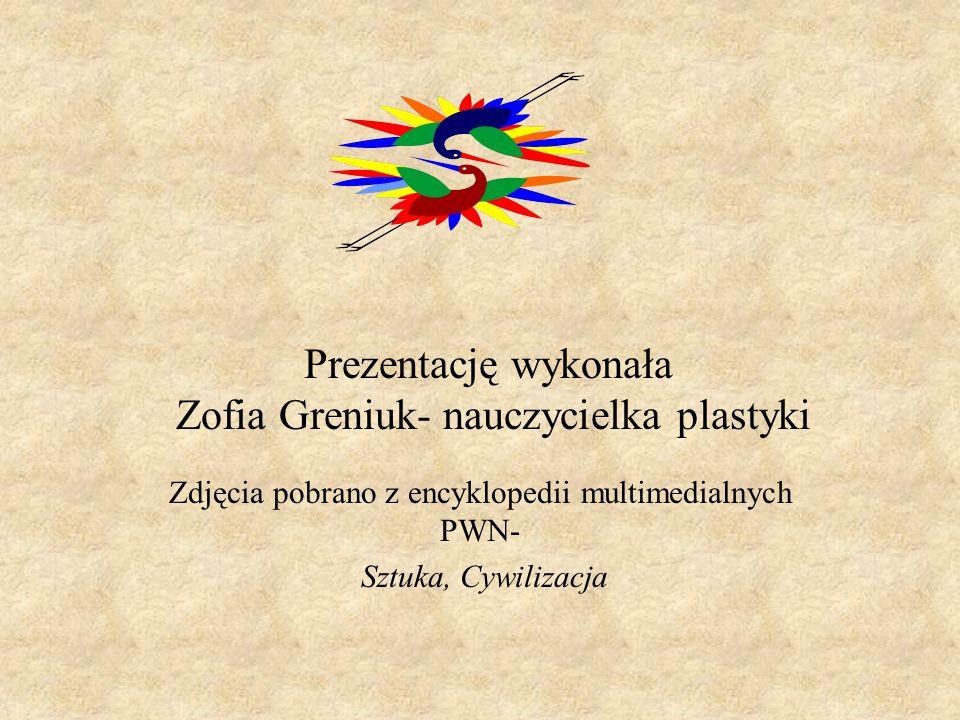 Prezentację wykonała Zofia Greniuk- nauczycielka plastyki Zdjęcia pobrano z encyklopedii multimedialnych PWN- Sztuka, Cywilizacja