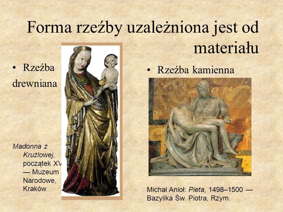 Forma rzeźby uzależniona jest od materiału Rzeźba drewniana Madonna z Krużlowej, początek XV w. Muzeum Narodowe, Kraków Rzeźba kamienna Michał Anioł: