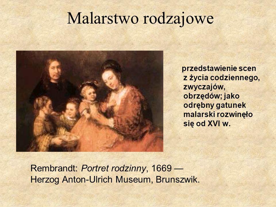 Malarstwo rodzajowe przedstawienie scen z życia codziennego, zwyczajów, obrzędów; jako odrębny gatunek malarski rozwinęło się od XVI w. Rembrandt: Por