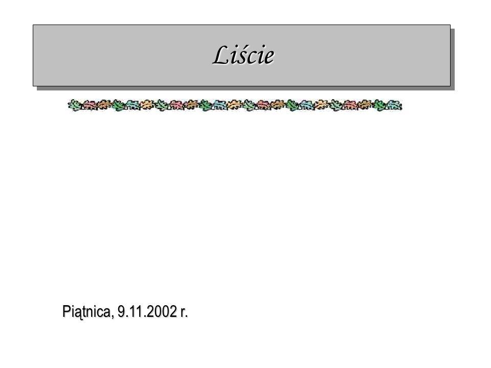 LiścieLiście Piątnica, 9.11.2002 r.