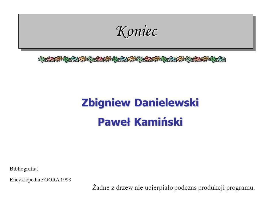KoniecKoniec Zbigniew Danielewski Paweł Kamiński Żadne z drzew nie ucierpiało podczas produkcji programu. Bibliografia : Encyklopedia FOGRA 1998