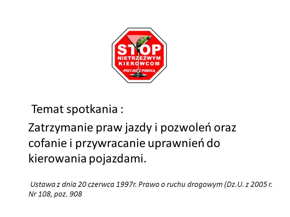 Temat spotkania : Zatrzymanie praw jazdy i pozwoleń oraz cofanie i przywracanie uprawnień do kierowania pojazdami. Ustawa z dnia 20 czerwca 1997r. Pra