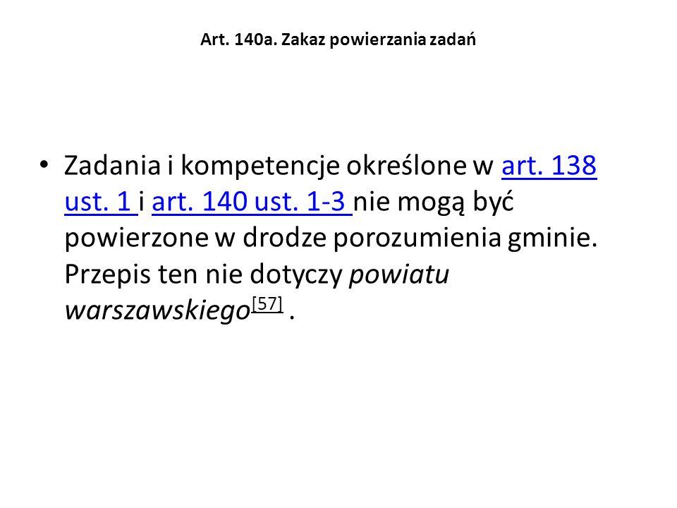 Art. 140a. Zakaz powierzania zadań Zadania i kompetencje określone w art. 138 ust. 1 i art. 140 ust. 1-3 nie mogą być powierzone w drodze porozumienia