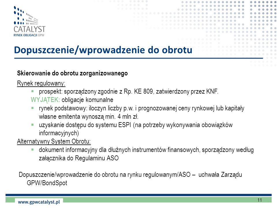11 Dopuszczenie/wprowadzenie do obrotu Skierowanie do obrotu zorganizowanego Rynek regulowany: prospekt: sporządzony zgodnie z Rp. KE 809, zatwierdzon