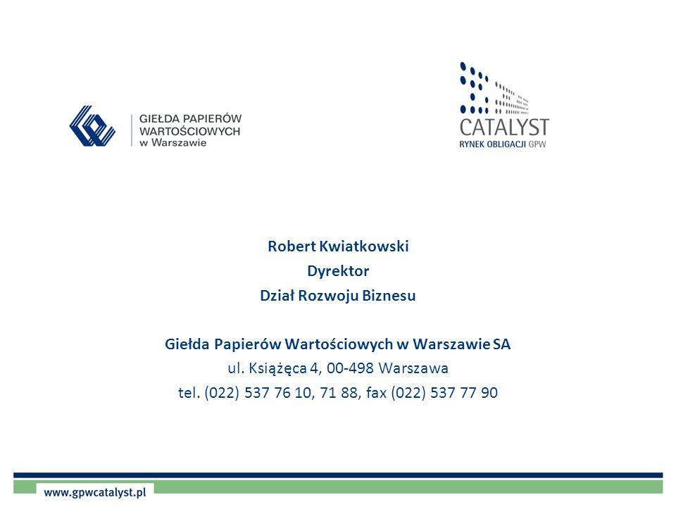 Robert Kwiatkowski Dyrektor Dział Rozwoju Biznesu Giełda Papierów Wartościowych w Warszawie SA ul. Książęca 4, 00-498 Warszawa tel. (022) 537 76 10, 7