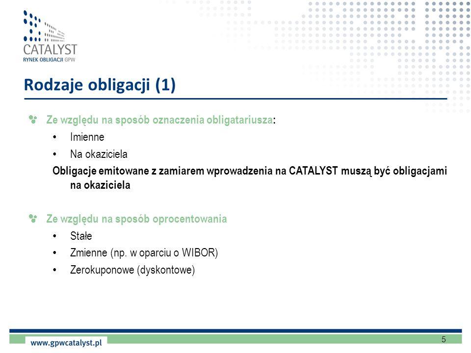 5 Rodzaje obligacji (1) Ze względu na sposób oznaczenia obligatariusza: Imienne Na okaziciela Obligacje emitowane z zamiarem wprowadzenia na CATALYST