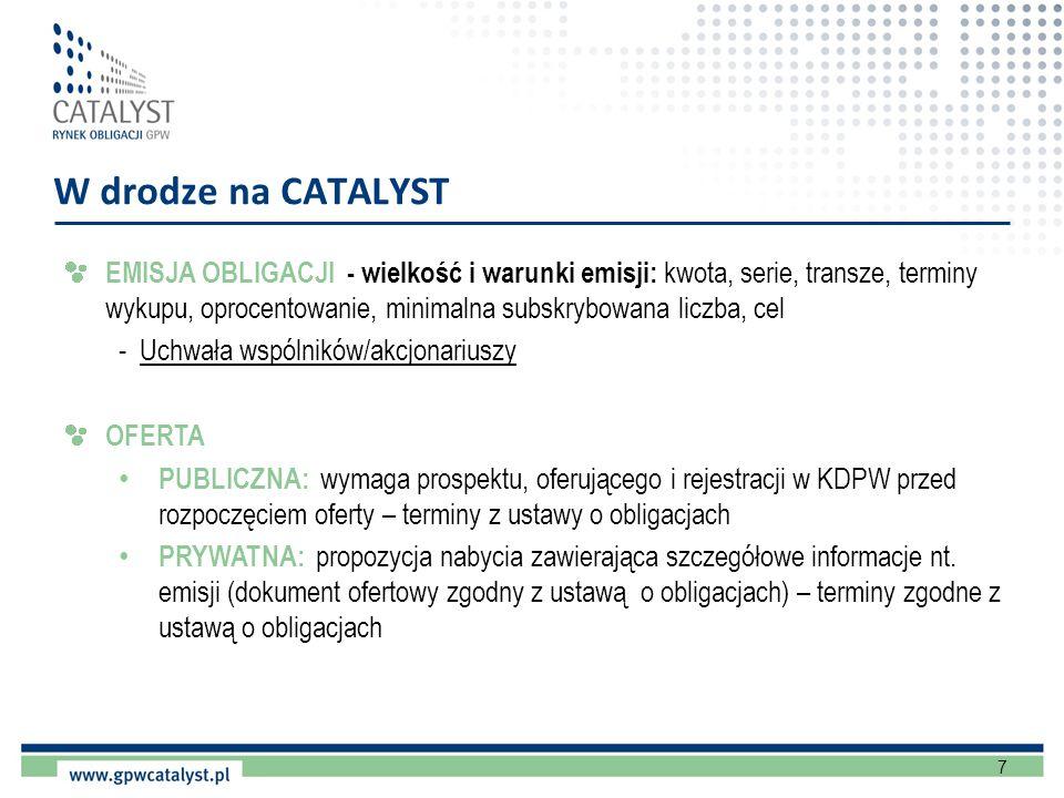 8 Umowa z KDPW AUTORYZACJA obowiązkowo umowa z KDPW o nadanie instrumentom dłużnym kodu ISIN (kod techniczny, bez dematerializacji) DOPUSZCZENIE/WPROWADZENIE do obrotu na CATALYST obowiązkowo nadanie kodu ISIN i przyjęcie papierów do depozytu (uchwała KDPW w sprawie dematerializacji) Wystandaryzowane wnioski dostępne na www.kdpw.pl