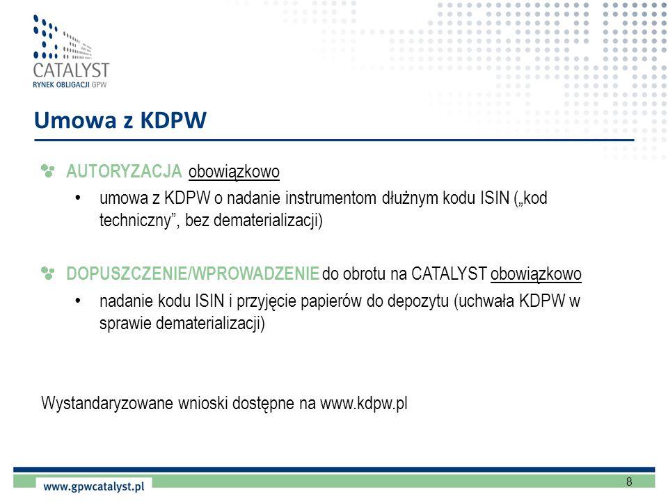 8 Umowa z KDPW AUTORYZACJA obowiązkowo umowa z KDPW o nadanie instrumentom dłużnym kodu ISIN (kod techniczny, bez dematerializacji) DOPUSZCZENIE/WPROW