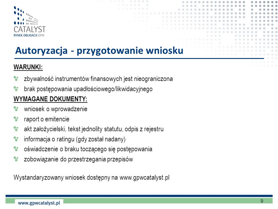 9 Autoryzacja - przygotowanie wniosku WARUNKI: zbywalność instrumentów finansowych jest nieograniczona brak postępowania upadłościowego/likwidacyjnego
