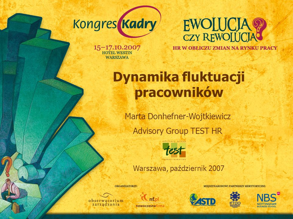 Dynamika fluktuacji pracowników Warszawa, październik 2007 Marta Donhefner-Wojtkiewicz Advisory Group TEST HR