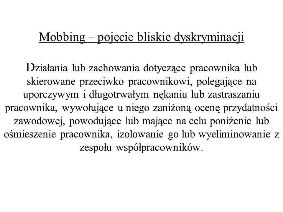 Mobbing – pojęcie bliskie dyskryminacji D ziałania lub zachowania dotyczące pracownika lub skierowane przeciwko pracownikowi, polegające na uporczywym