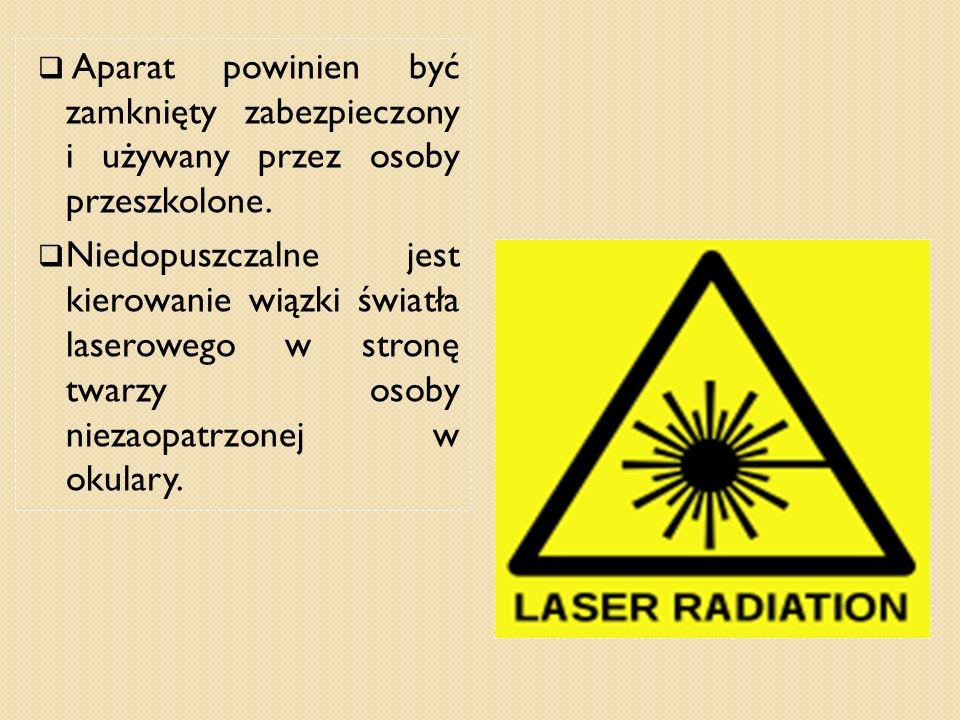 Aparat powinien być zamknięty zabezpieczony i używany przez osoby przeszkolone. Niedopuszczalne jest kierowanie wiązki światła laserowego w stronę twa