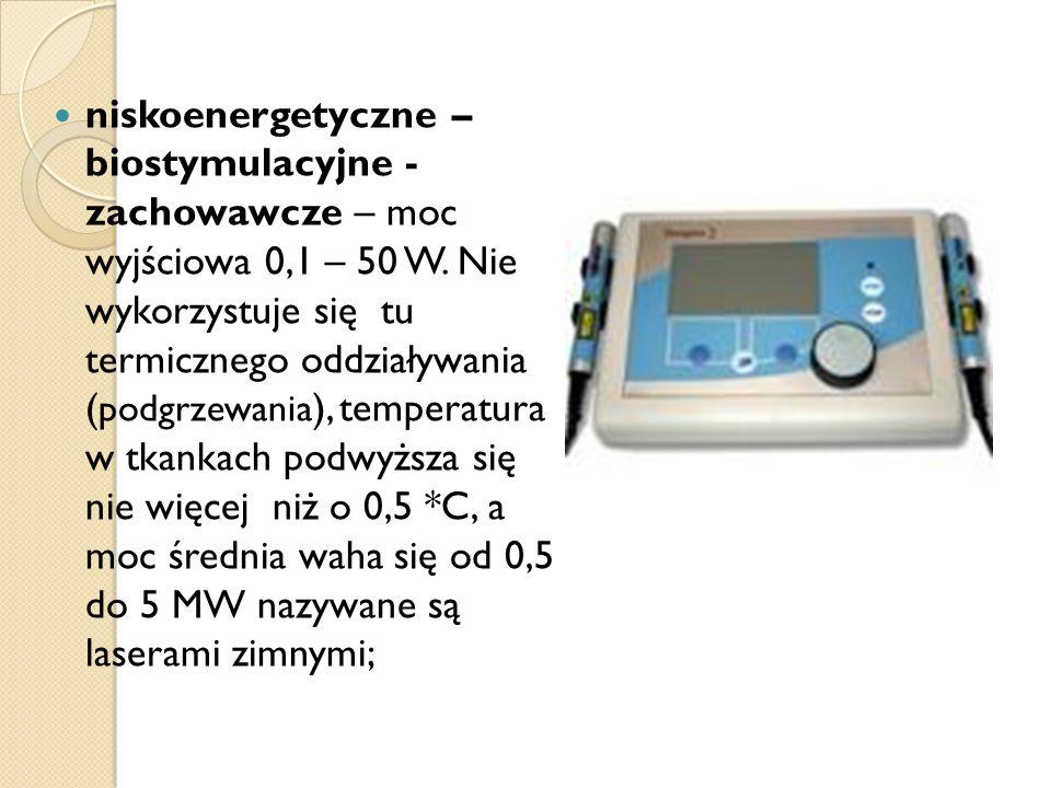 niskoenergetyczne – biostymulacyjne - zachowawcze – moc wyjściowa 0,1 – 50 W. Nie wykorzystuje się tu termicznego oddziaływania ( podgrzewania ), temp
