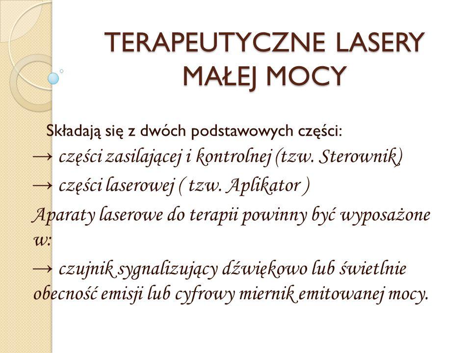TERAPEUTYCZNE LASERY MAŁEJ MOCY Składają się z dwóch podstawowych części: części zasilającej i kontrolnej (tzw. Sterownik) części laserowej ( tzw. Apl