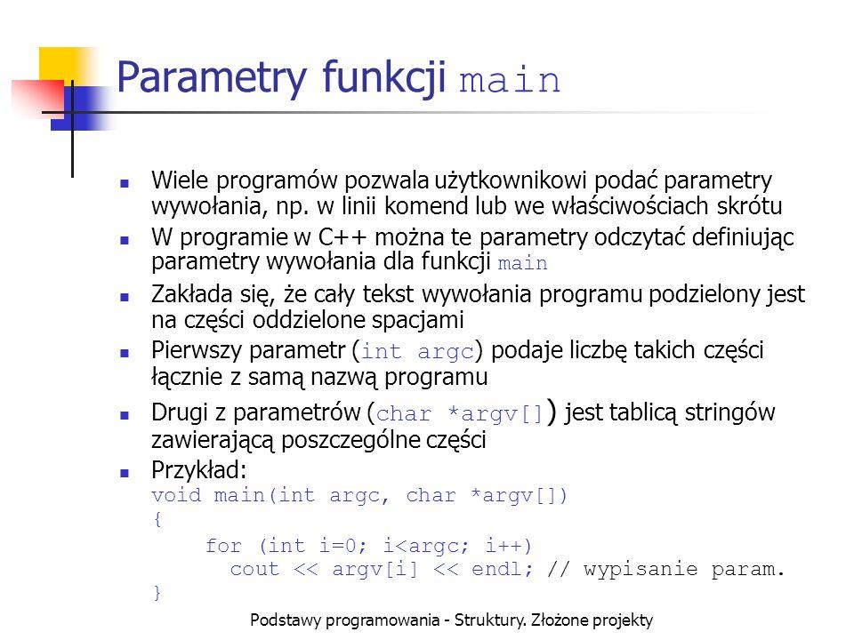 Podstawy programowania - Struktury. Złożone projekty Parametry funkcji main Wiele programów pozwala użytkownikowi podać parametry wywołania, np. w lin