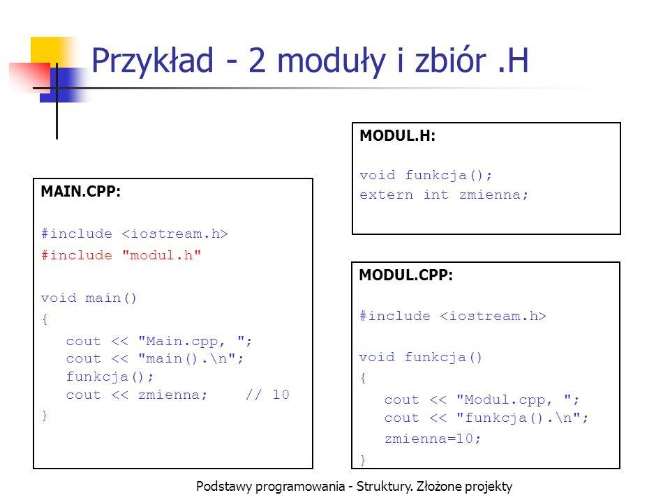 Podstawy programowania - Struktury. Złożone projekty Przykład - 2 moduły i zbiór.H MAIN.CPP: #include #include